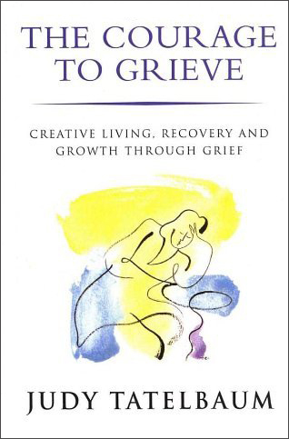 Courage to Grieve By Judy Tatlebaum