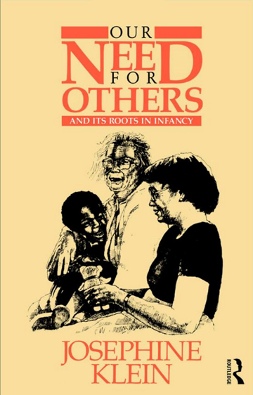 Our Needs for Others and Its Roots in Infancy by Josephine Klein